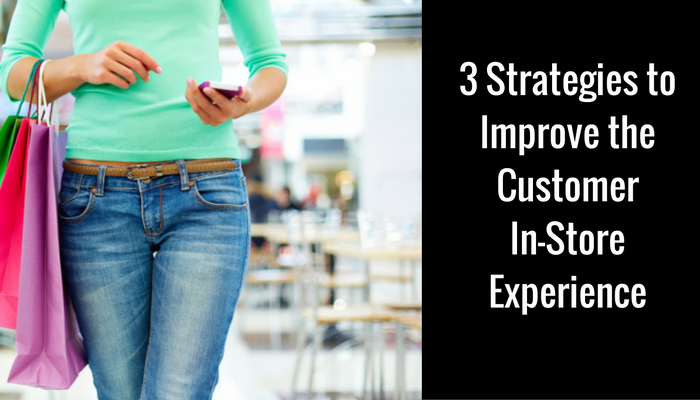3-ways-to-improve-the-in-store-customer-experince1